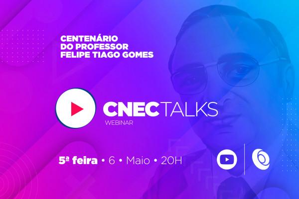 CNEC Talks de maio tem como tema o centenário de nascimento de Felipe Tiago Gomes